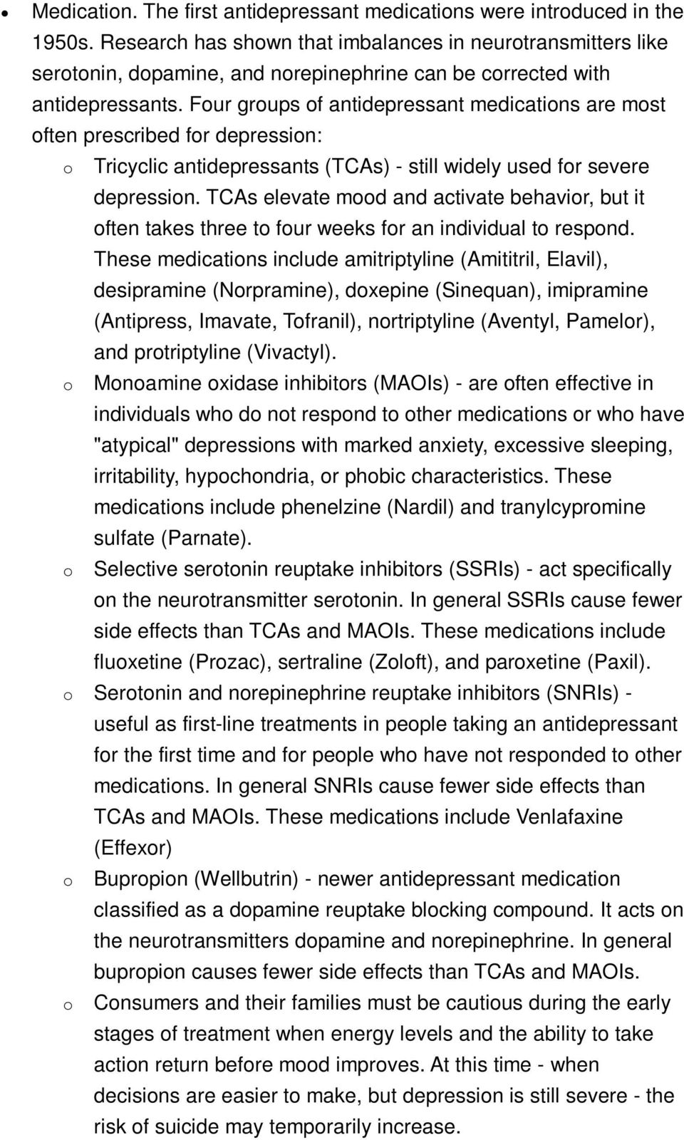 Four groups of antidepressant medications are most often prescribed for depression: o Tricyclic antidepressants (TCAs) - still widely used for severe depression.