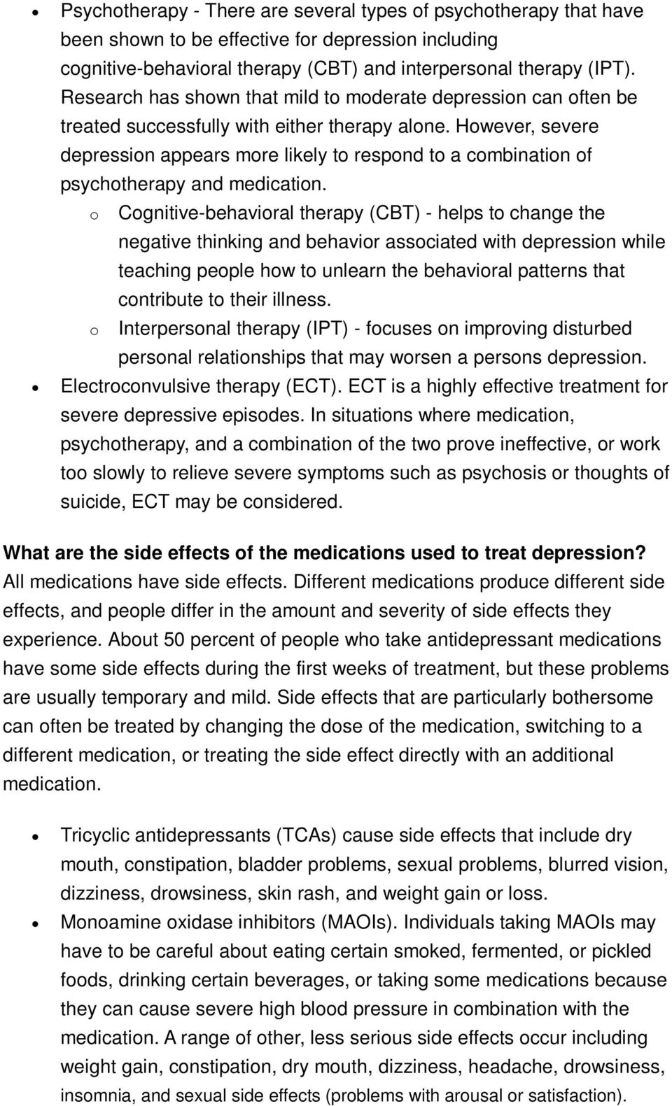 However, severe depression appears more likely to respond to a combination of psychotherapy and medication.