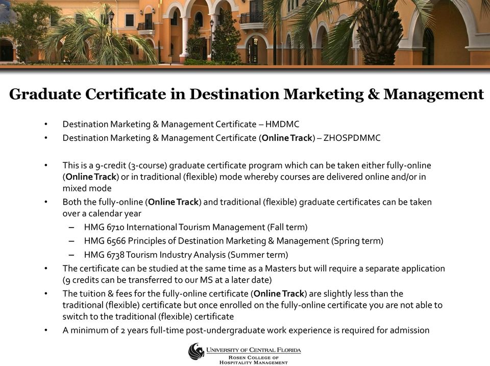 the fully-online (Online Track) and traditional (flexible) graduate certificates can be taken over a calendar year HMG 6710 International Tourism Management (Fall term) HMG 6566 Principles of