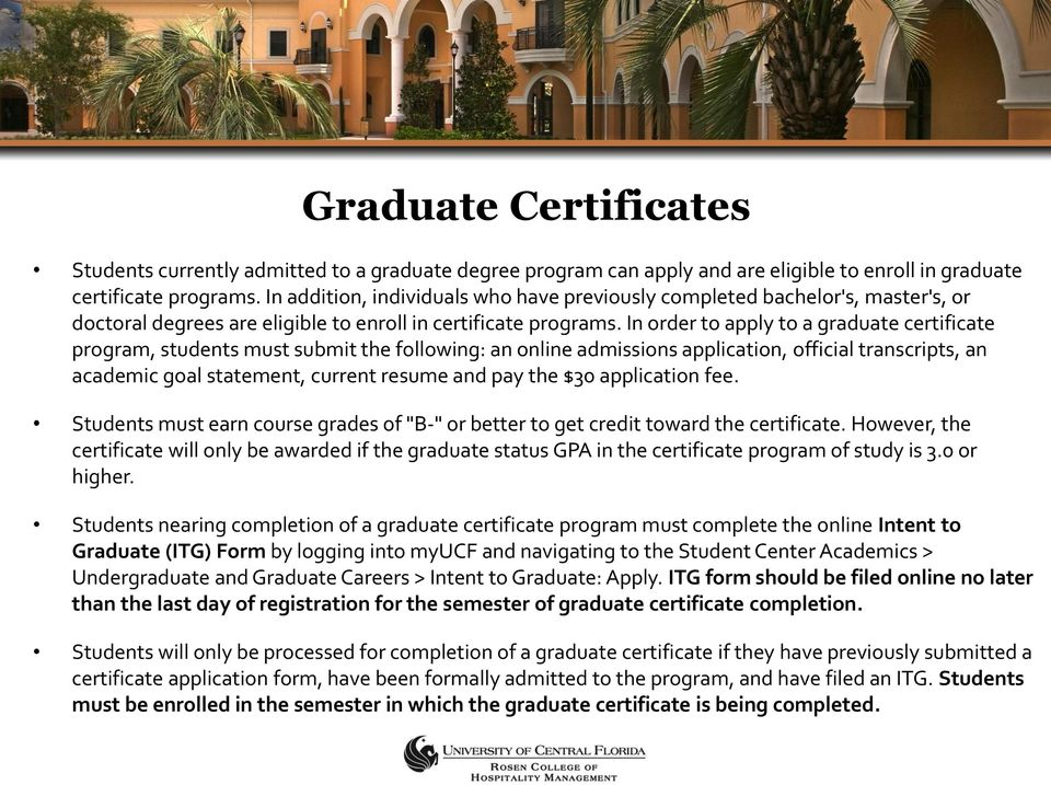 In order to apply to a graduate certificate program, students must submit the following: an online admissions application, official transcripts, an academic goal statement, current resume and pay the