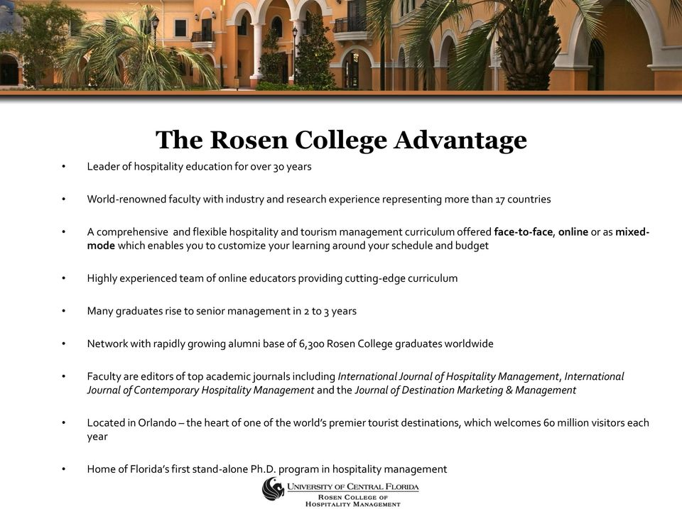 team of online educators providing cutting-edge curriculum Many graduates rise to senior management in 2 to 3 years Network with rapidly growing alumni base of 6,300 Rosen College graduates worldwide
