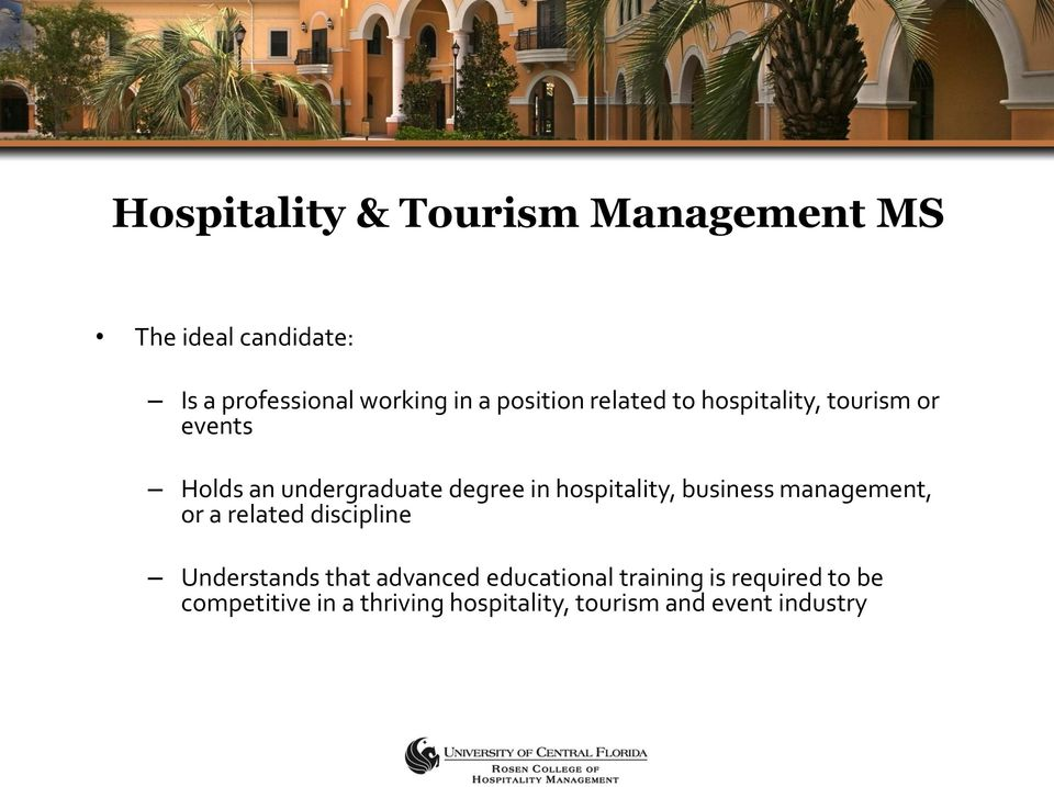 hospitality, business management, or a related discipline Understands that advanced
