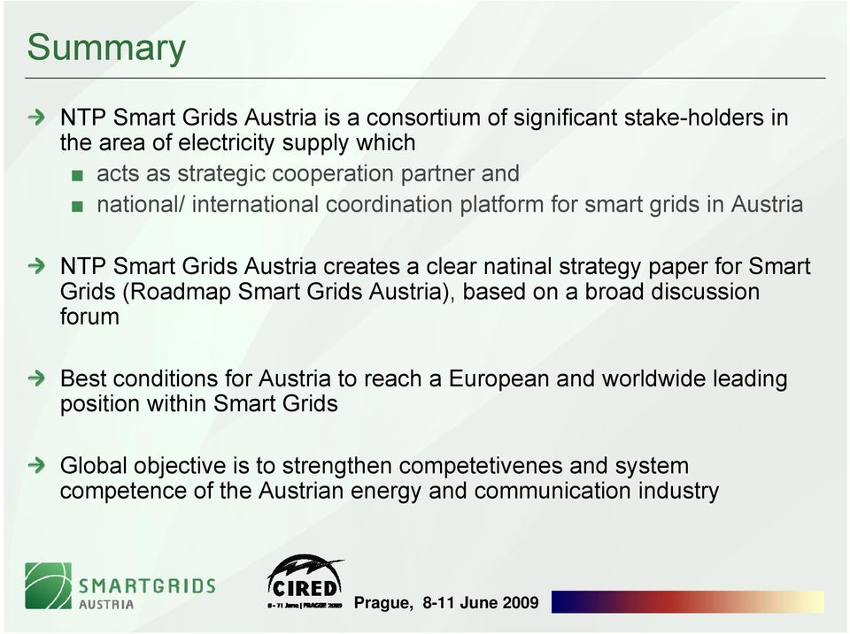 for Smart Grids (Roadmap Smart Grids Austria), based on a broad discussion forum Best conditions for Austria to reach a European and worldwide