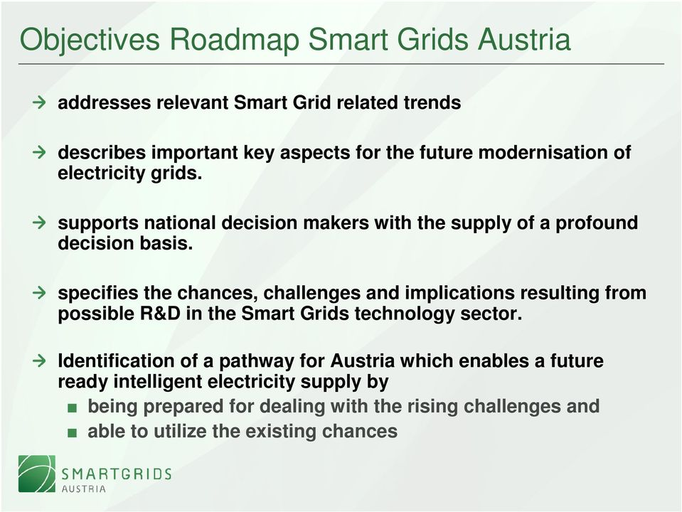 specifies the chances, challenges and implications resulting from possible R&D in the Smart Grids technology sector.