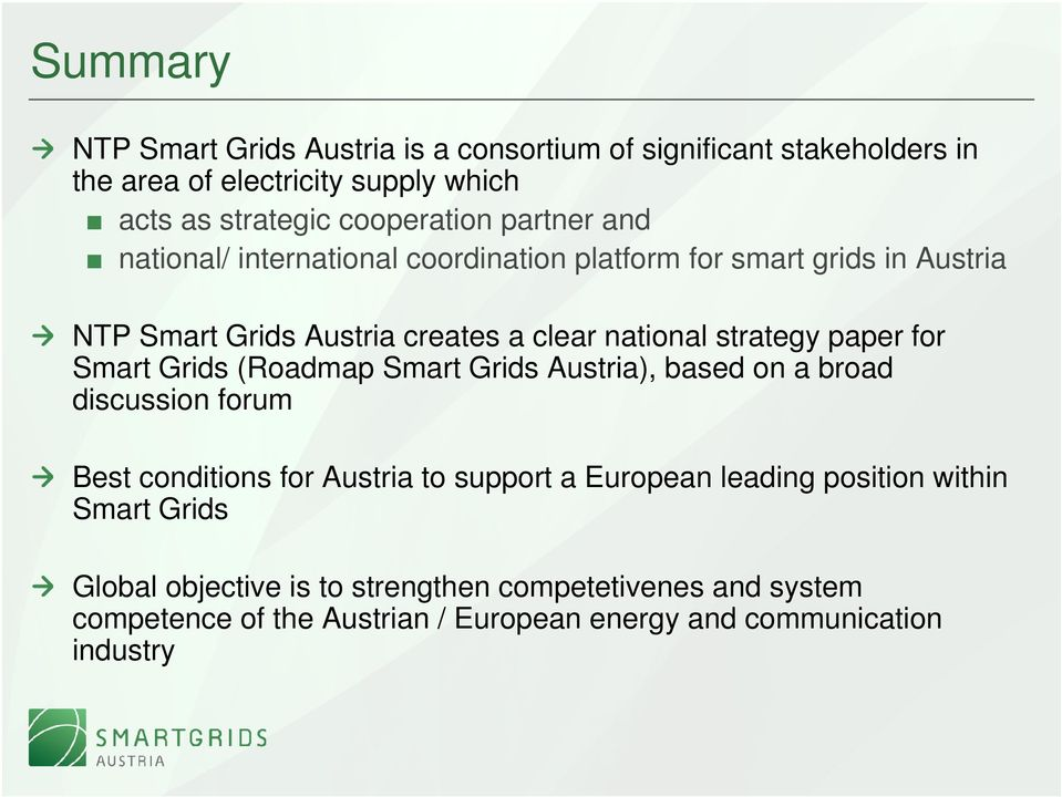 for Smart Grids (Roadmap Smart Grids Austria), based on a broad discussion forum Best conditions for Austria to support a European leading position