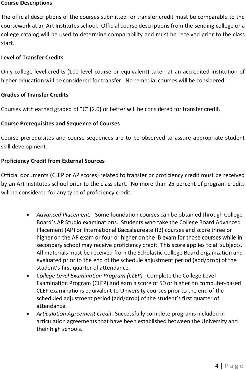 Level of Transfer Credits Only college-level credits (100 level course or equivalent) taken at an accredited institution of higher education will be considered for transfer.