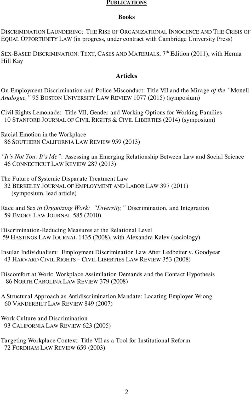BOSTON UNIVERSITY LAW REVIEW 1077 (2015) (symposium) Civil Rights Lemonade: Title VII, Gender and Working Options for Working Families 10 STANFORD JOURNAL OF CIVIL RIGHTS & CIVIL LIBERTIES (2014)