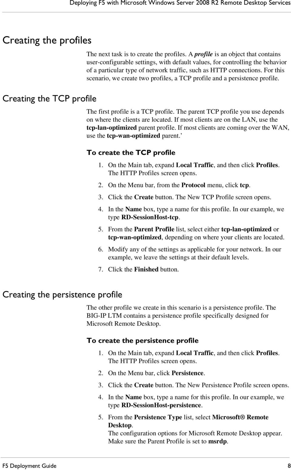 For this scenario, we create two profiles, a TCP profile and a persistence profile. The first profile is a TCP profile. The parent TCP profile you use depends on where the clients are located.