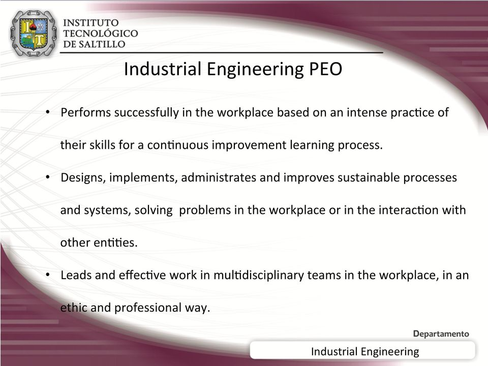 Designs, implements, administrates and improves sustainable processes and systems, solving problems in the