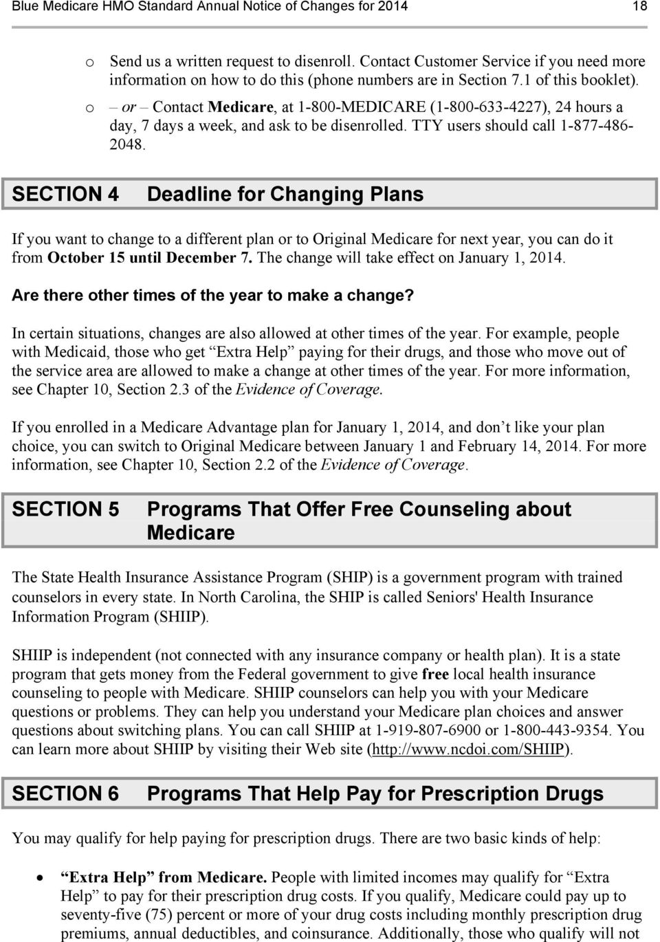 SECTION 4 Deadline for Changing Plans If you want to change to a different plan or to Original Medicare for next year, you can do it from October 15 until December 7.
