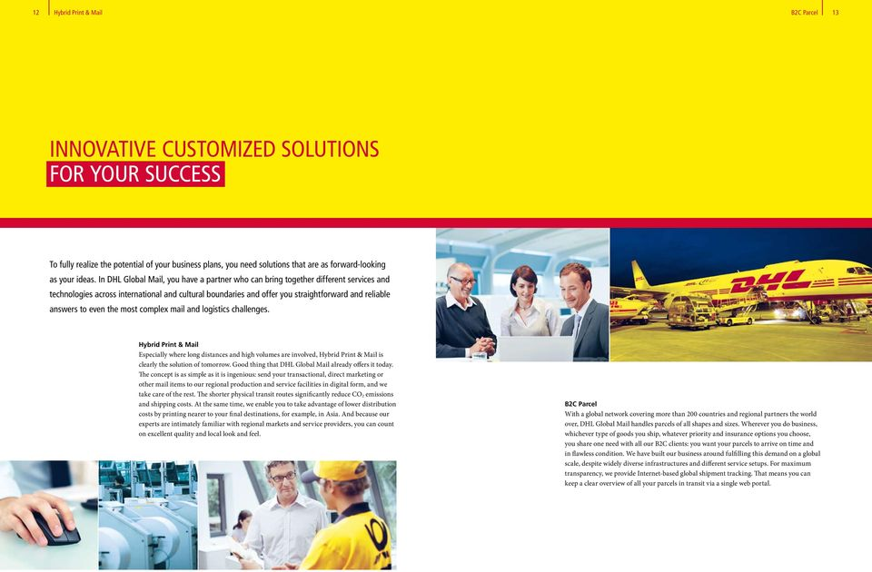 In DHL Global Mail, you have a partner who can bring together different services and technologies across international and cultural boundaries and offer you straightforward and reliable answers to