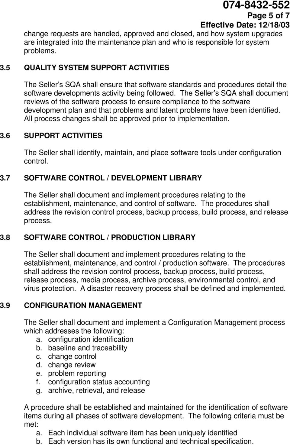 The Seller s SQA shall document reviews of the software process to ensure compliance to the software development plan and that problems and latent problems have been identified.
