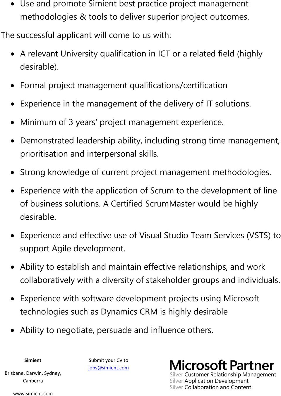 Formal project management qualifications/certification Experience in the management of the delivery of IT solutions. Minimum of 3 years project management experience.