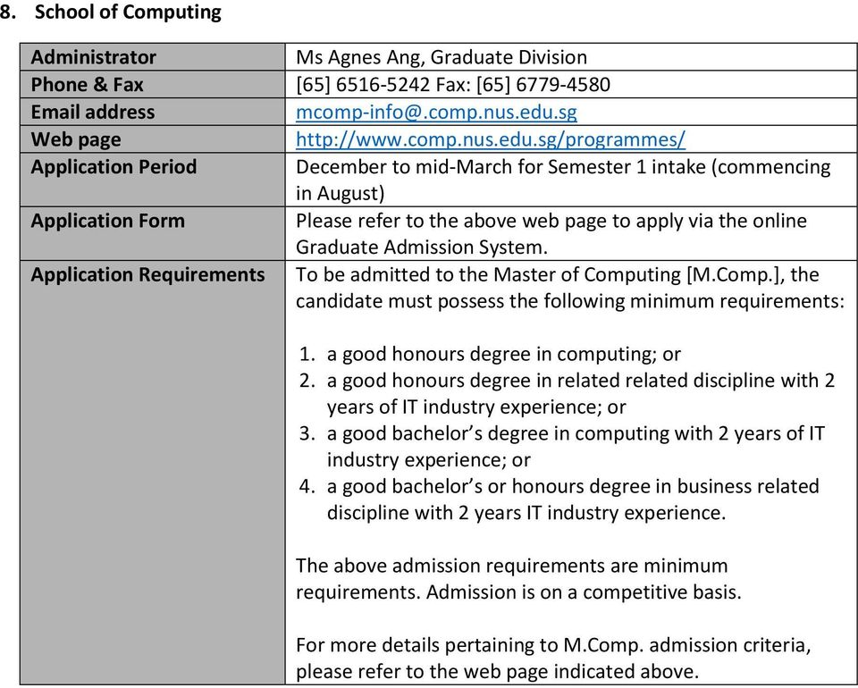 Application Requirements To be admitted to the Master of Computing [M.Comp.], the candidate must possess the following minimum requirements: 1. a good honours degree in computing; or 2.