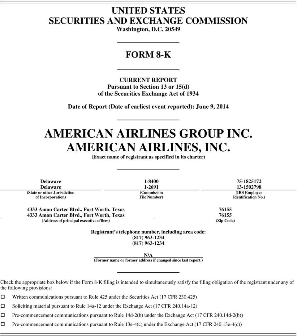 ANGE COMMISSION Washington, D.C. 20549 FORM 8-K CURRENT REPORT Pursuant to Section 13 or 15(d) of the Securities Exchange Act of 1934 Date of Report (Date of earliest event reported): June 9, 2014 AMERICAN AIRLINES GROUP INC.