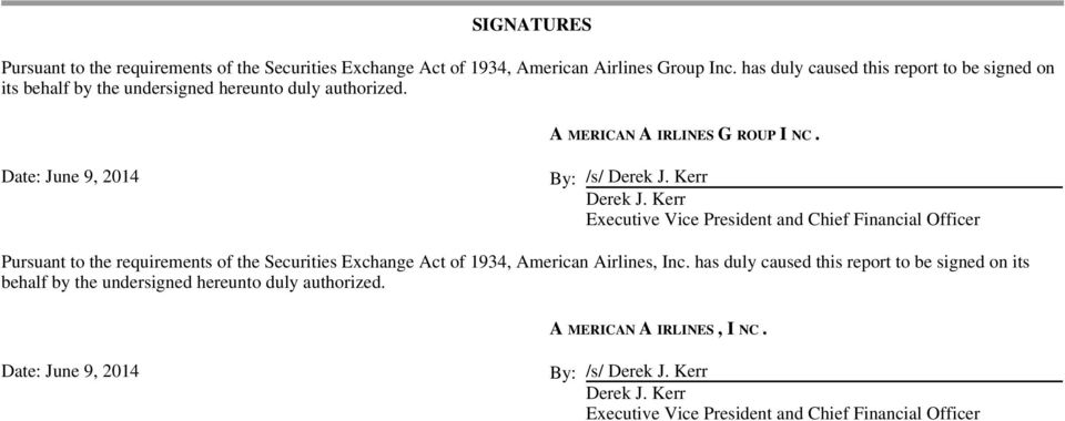 Kerr Derek J. Kerr Executive Vice President and Chief Financial Officer Pursuant to the requirements of the Securities Exchange Act of 1934, American Airlines, Inc.