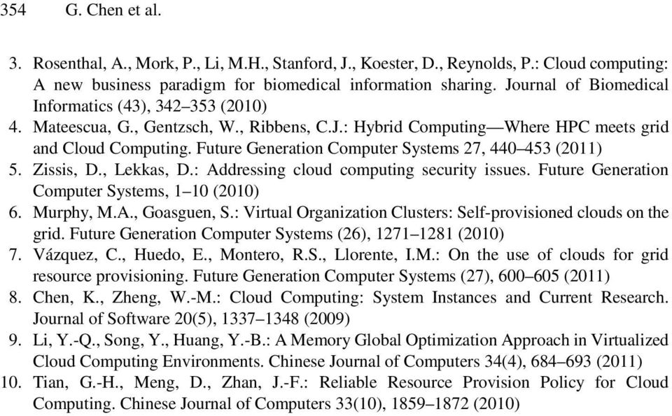 Future Generation Computer Systems 27, 440 453 (2011) 5. Zissis, D., Lekkas, D.: Addressing cloud computing security issues. Future Generation Computer Systems, 1 10 (2010) 6. Murphy, M.A., Goasguen, S.