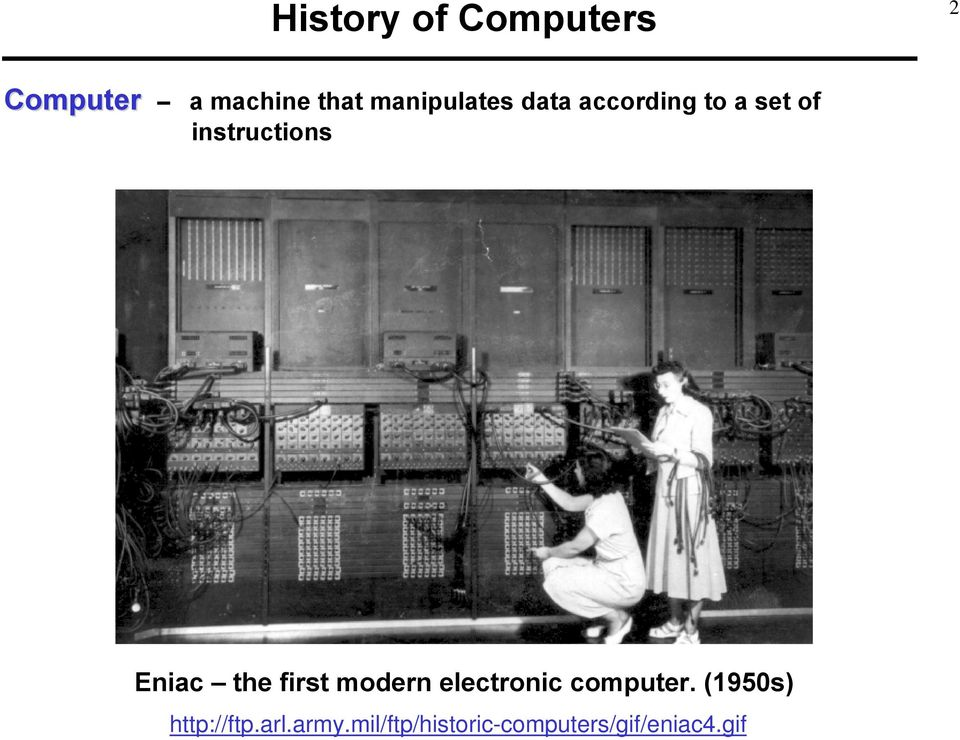Eniac the first modern electronic computer.