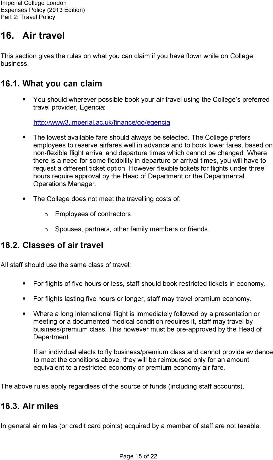 The College prefers employees to reserve airfares well in advance and to book lower fares, based on non-flexible flight arrival and departure times which cannot be changed.