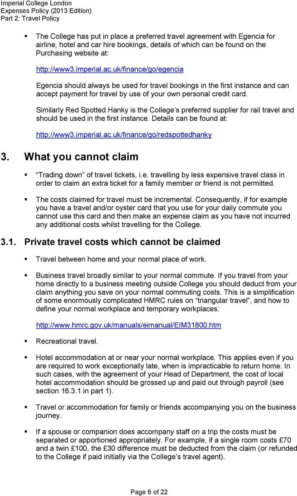 uk/finance/go/redspottedhanky 3. What you cannot claim Trading down of travel tickets, i.e. travelling by less expensive travel class in order to claim an extra ticket for a family member or friend is not permitted.