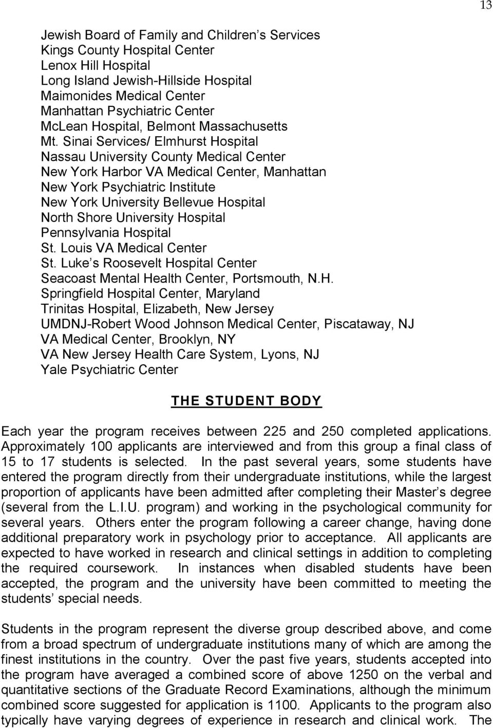 Sinai Services/ Elmhurst Hospital Nassau University County Medical Center New York Harbor VA Medical Center, Manhattan New York Psychiatric Institute New York University Bellevue Hospital North Shore