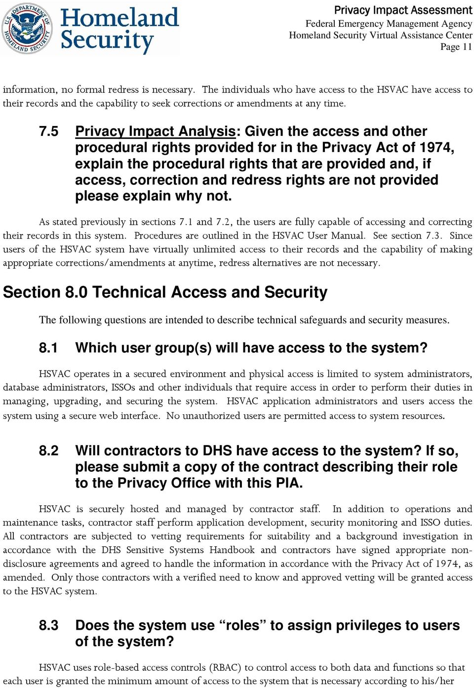 rights are not provided please explain why not. As stated previously in sections 7.1 and 7.2, the users are fully capable of accessing and correcting their records in this system.
