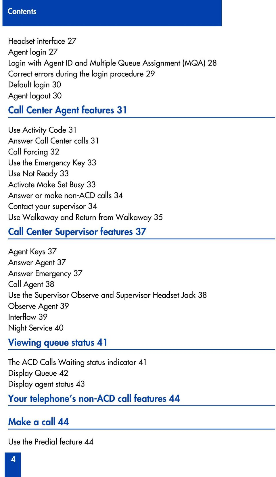 Use Walkaway and Return from Walkaway 35 Call Center Supervis features 37 Agent Keys 37 Answer Agent 37 Answer Emergency 37 Call Agent 38 Use the Supervis Observe and Supervis Headset Jack 38 Observe