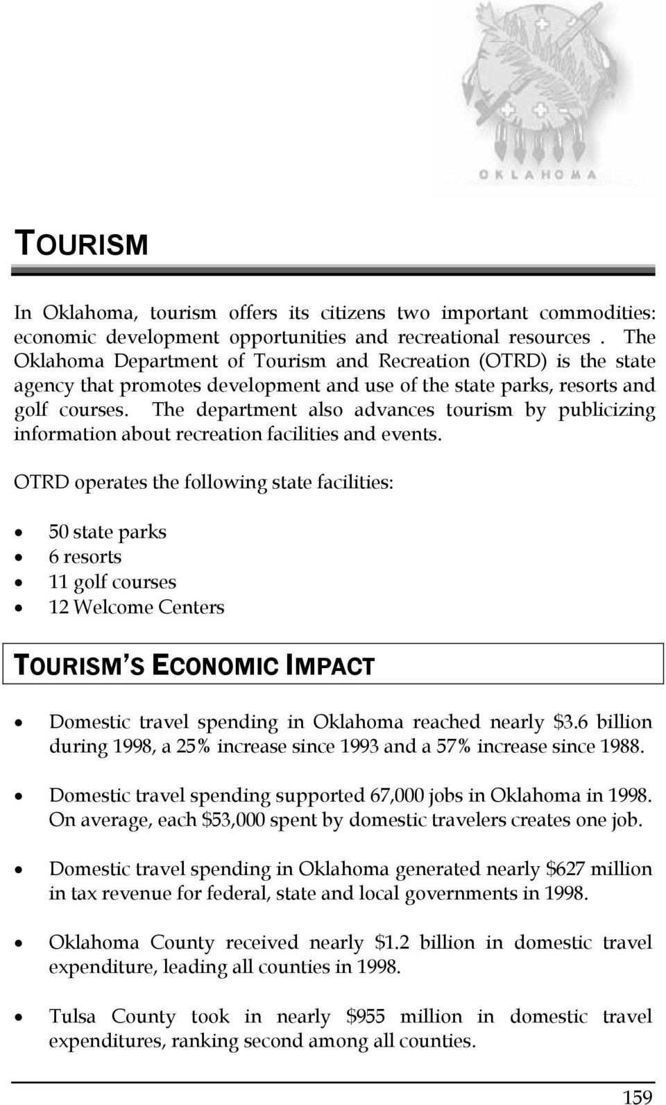 The department also advances tourism by publicizing information about recreation facilities and events.