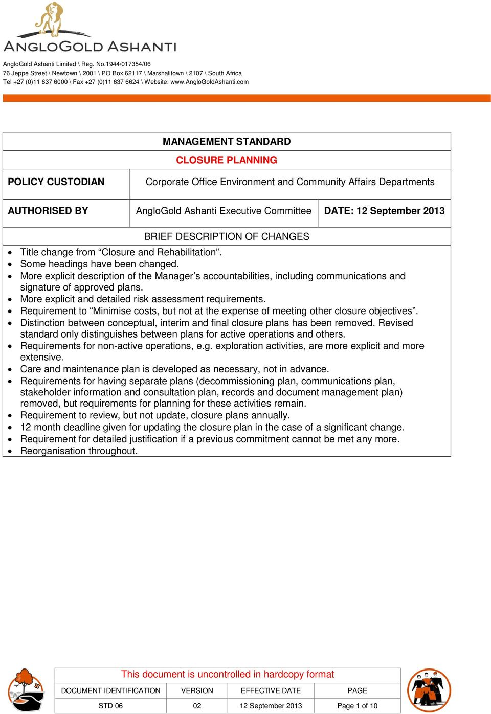 com MANAGEMENT STANDARD CLOSURE PLANNING POLICY CUSTODIAN Corporate Office Environment and Community Affairs Departments AUTHORISED BY AngloGold Ashanti Executive Committee DATE: 12 September 2013