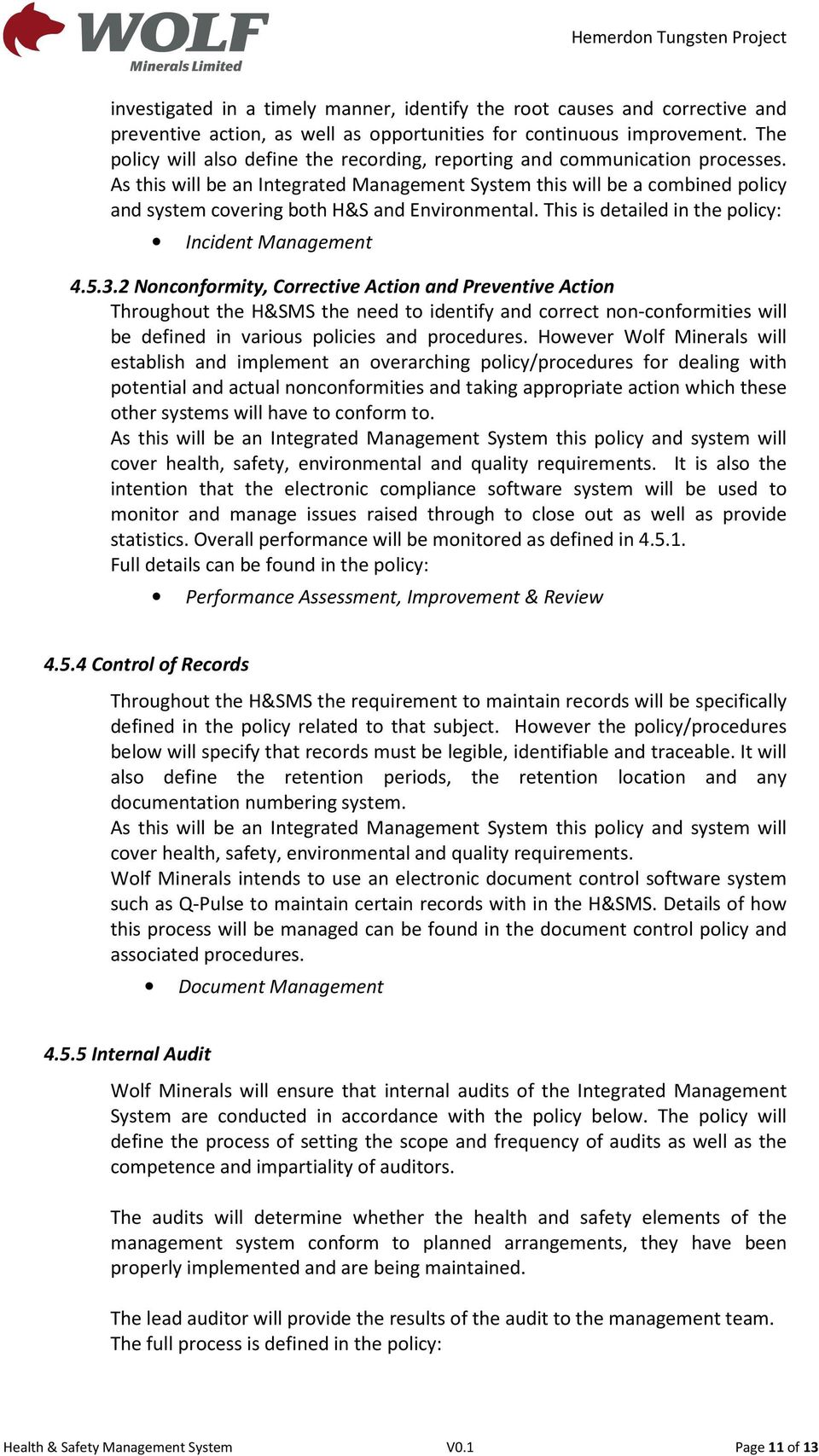As this will be an Integrated Management System this will be a combined policy and system covering both H&S and Environmental. This is detailed in the policy: Incident Management 4.5.3.