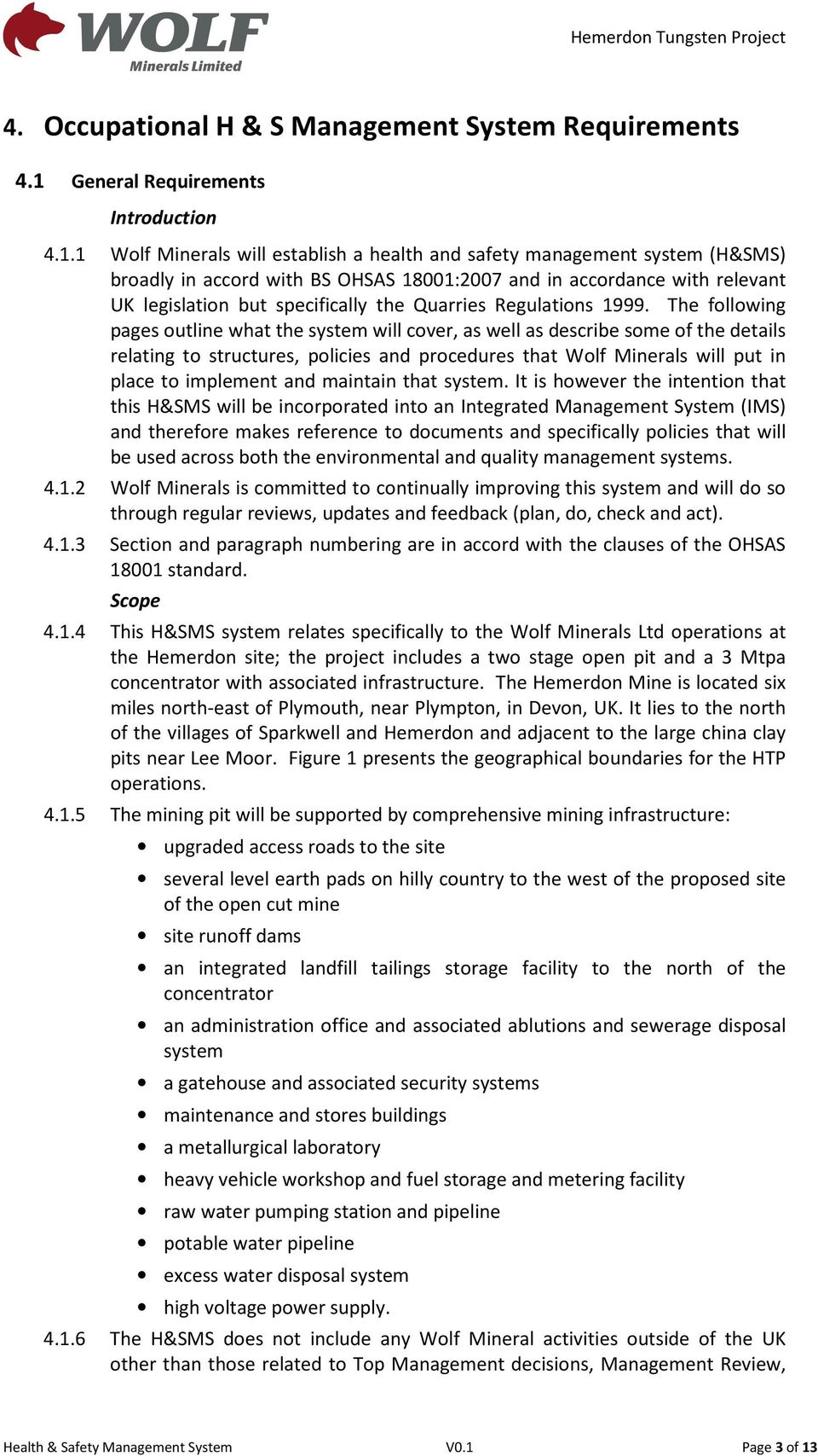 1 Wolf Minerals will establish a health and safety management system (H&SMS) broadly in accord with BS OHSAS 18001:2007 and in accordance with relevant UK legislation but specifically the Quarries