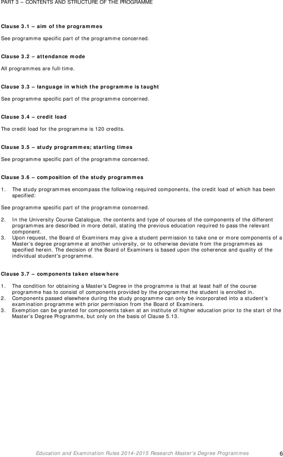 4 credit load The credit load for the programme is 120 credits. Clause 3.5 study programmes; starting times See programme specific part of the programme concerned. Clause 3.6 composition of the study programmes 1.