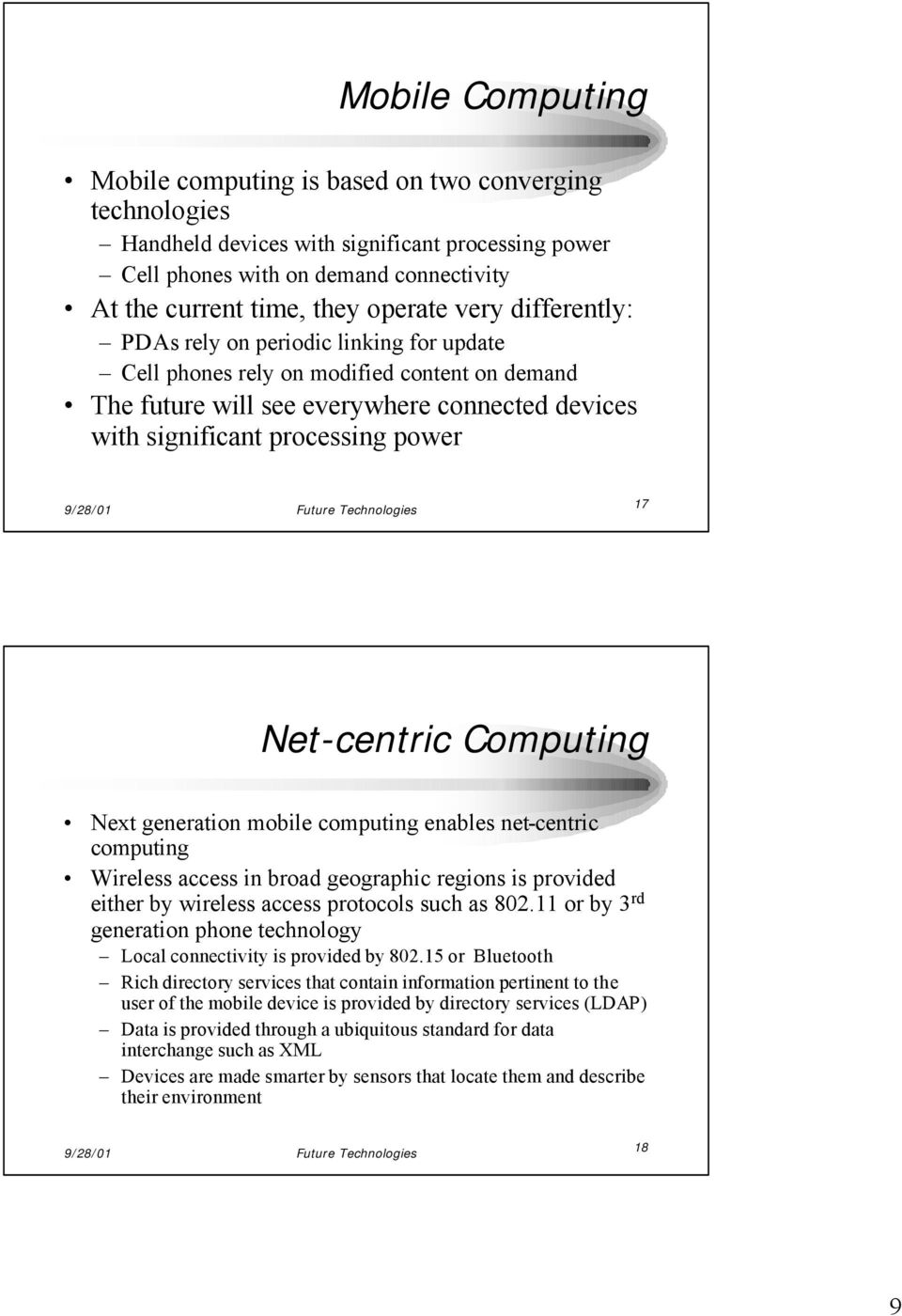 Net-centric Computing Next generation mobile computing enables net-centric computing Wireless access in broad geographic regions is provided either by wireless access protocols such as 802.