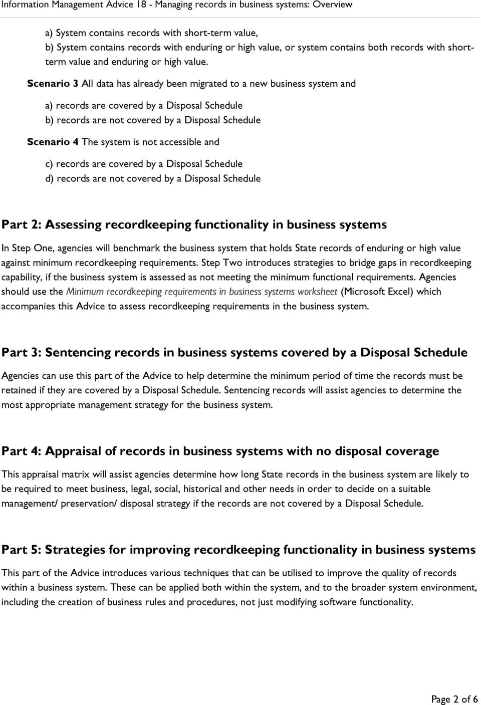 accessible and c) records are covered by a Disposal Schedule d) records are not covered by a Disposal Schedule Part 2: Assessing recordkeeping functionality in business systems In Step One, agencies