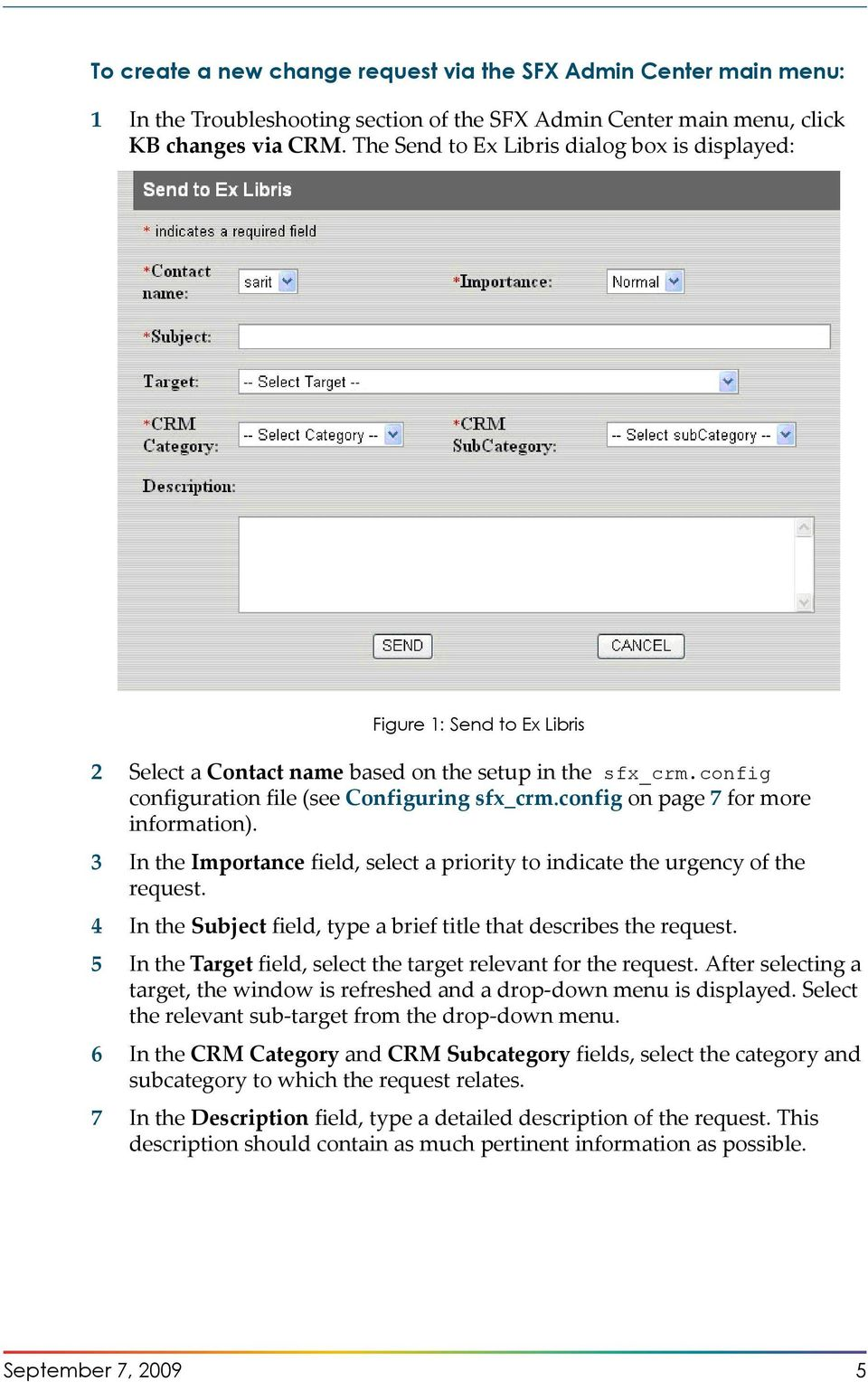 config on page 7 for more information). 3 In the Importance field, select a priority to indicate the urgency of the request. 4 In the Subject field, type a brief title that describes the request.