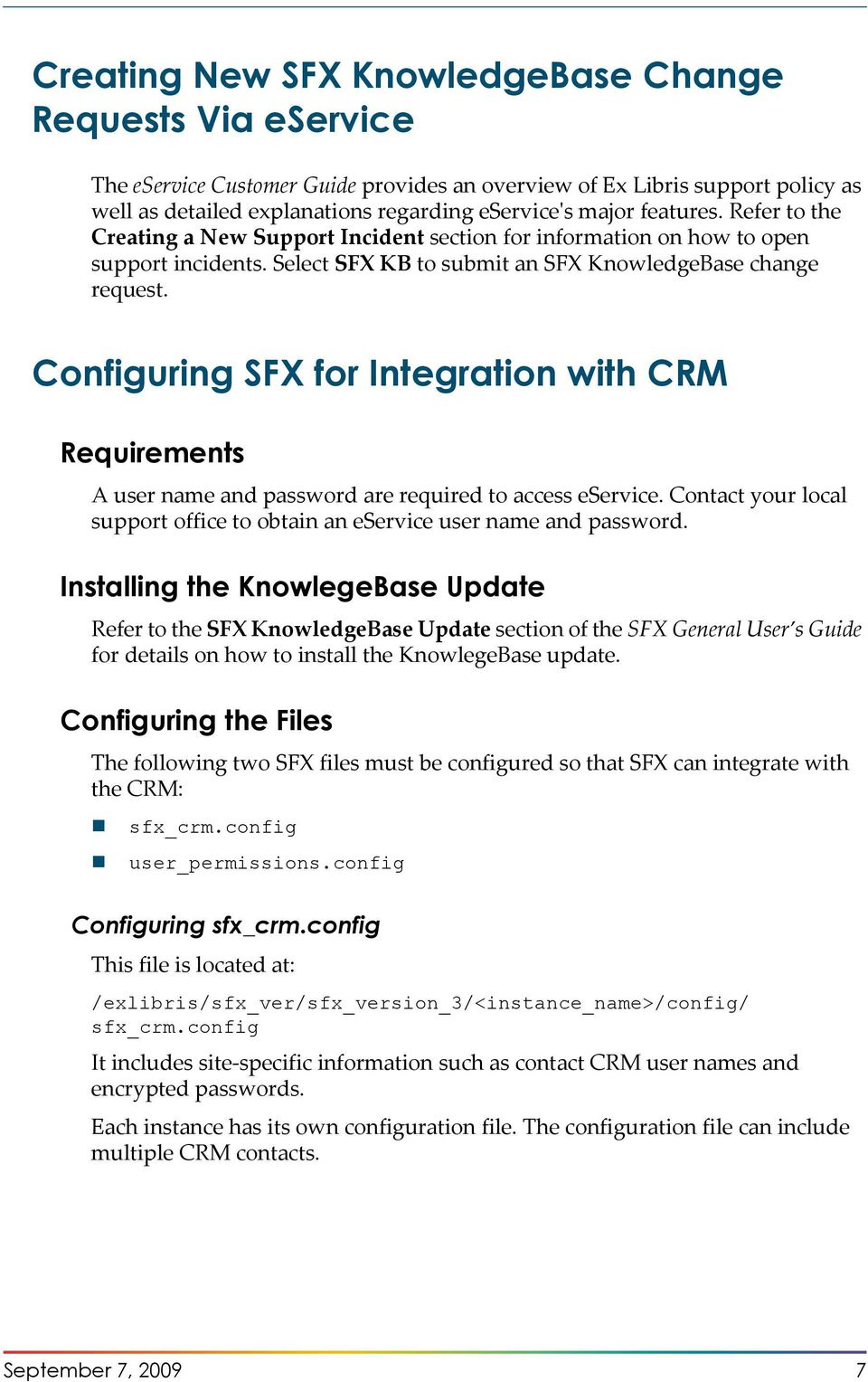 Configuring SFX for Integration with CRM Requirements A user name and password are required to access eservice. Contact your local support office to obtain an eservice user name and password.