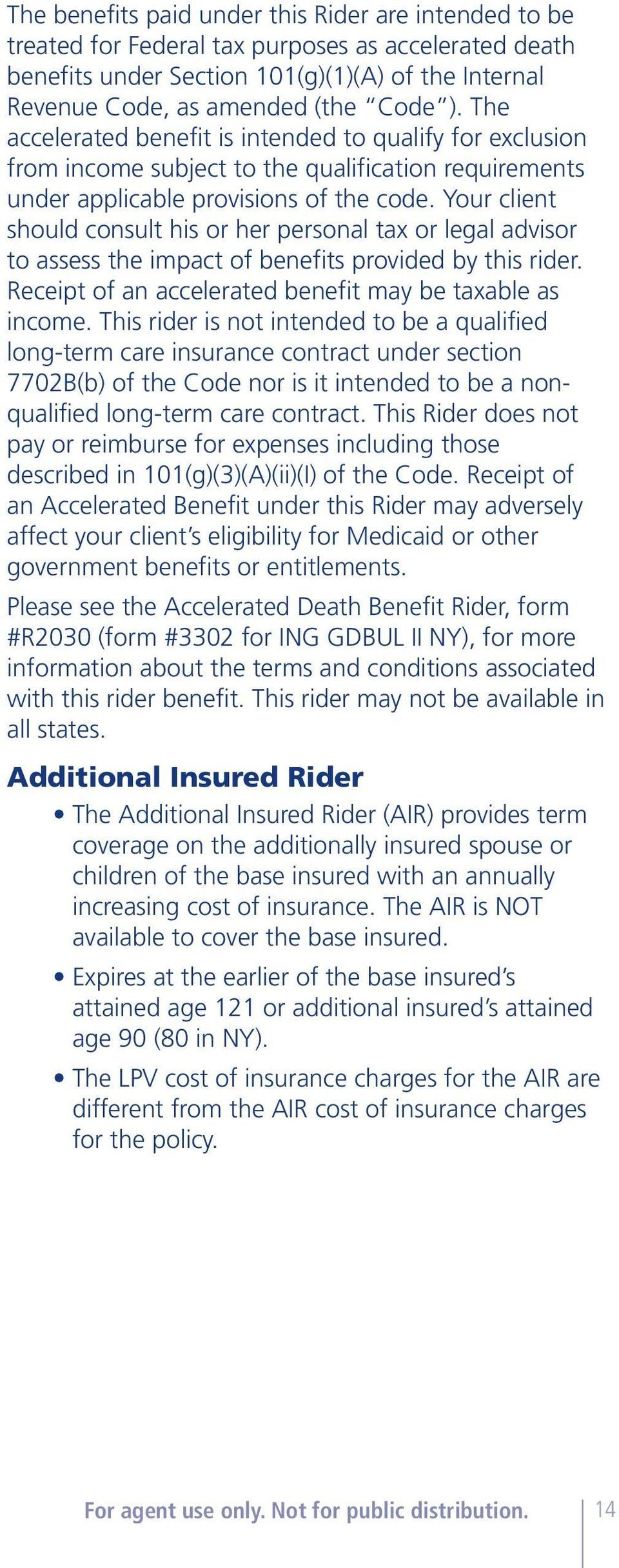 Your client should consult his or her personal tax or legal advisor to assess the impact of benefits provided by this rider. Receipt of an accelerated benefit may be taxable as income.