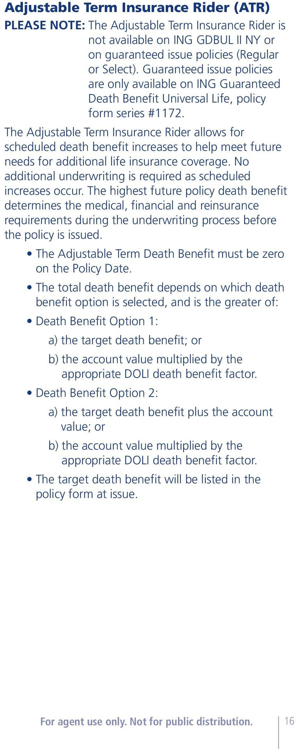 The Adjustable Term Insurance Rider allows for scheduled death benefit increases to help meet future needs for additional life insurance coverage.
