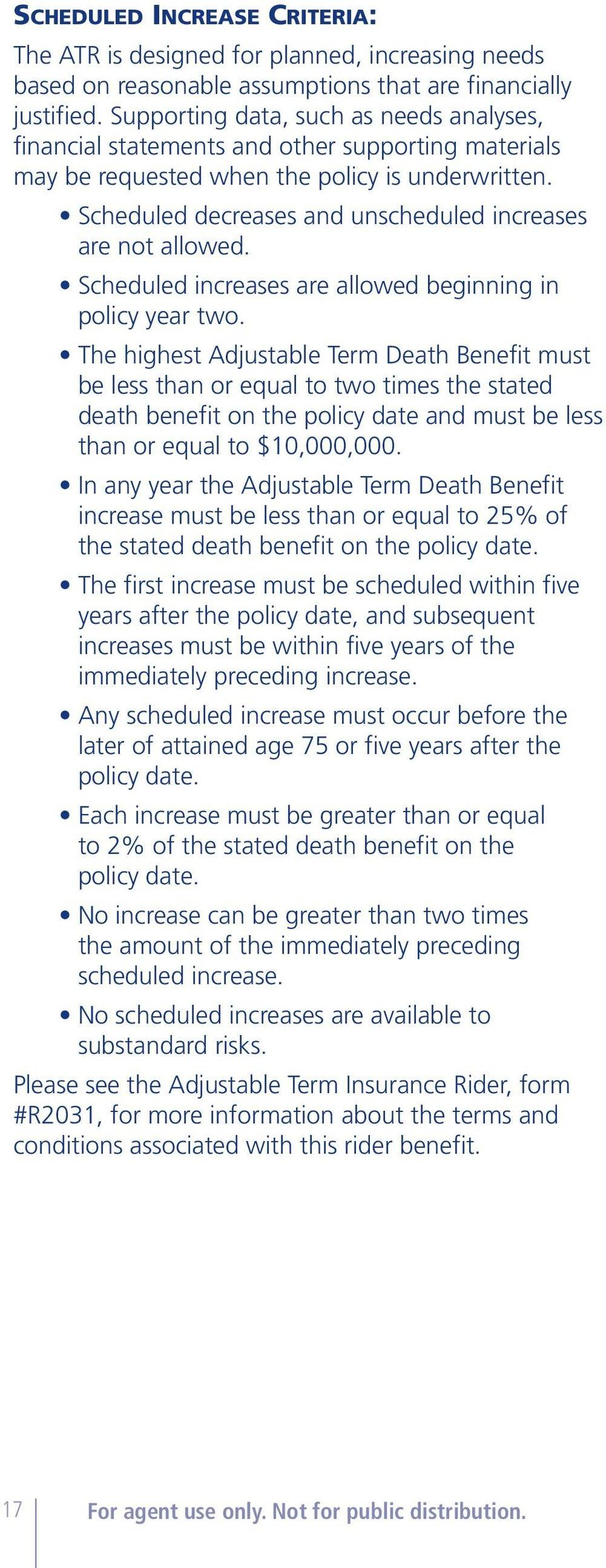 Scheduled decreases and unscheduled increases are not allowed. Scheduled increases are allowed beginning in policy year two.