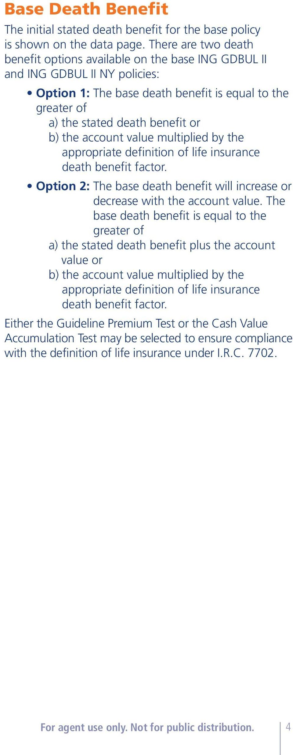 account value multiplied by the appropriate definition of life insurance death benefit factor. Option 2: The base death benefit will increase or decrease with the account value.