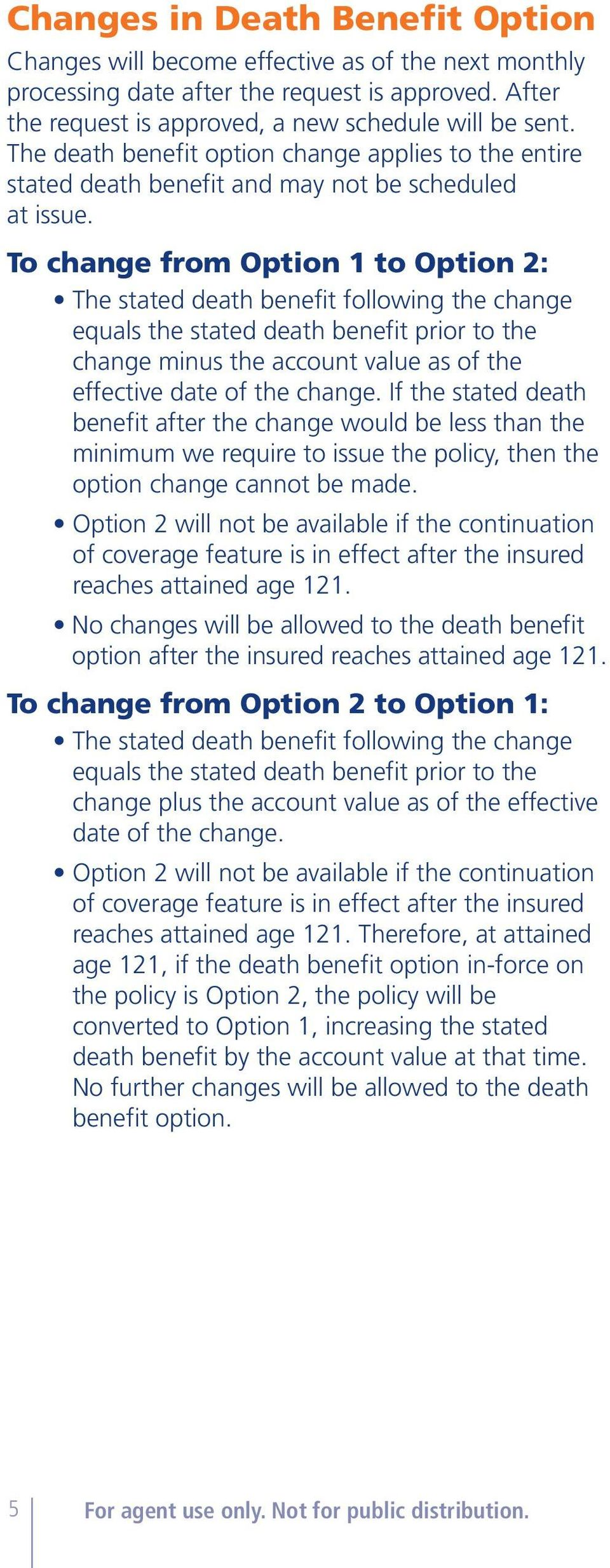 To change from Option 1 to Option 2: The stated death benefit following the change equals the stated death benefit prior to the change minus the account value as of the effective date of the change.