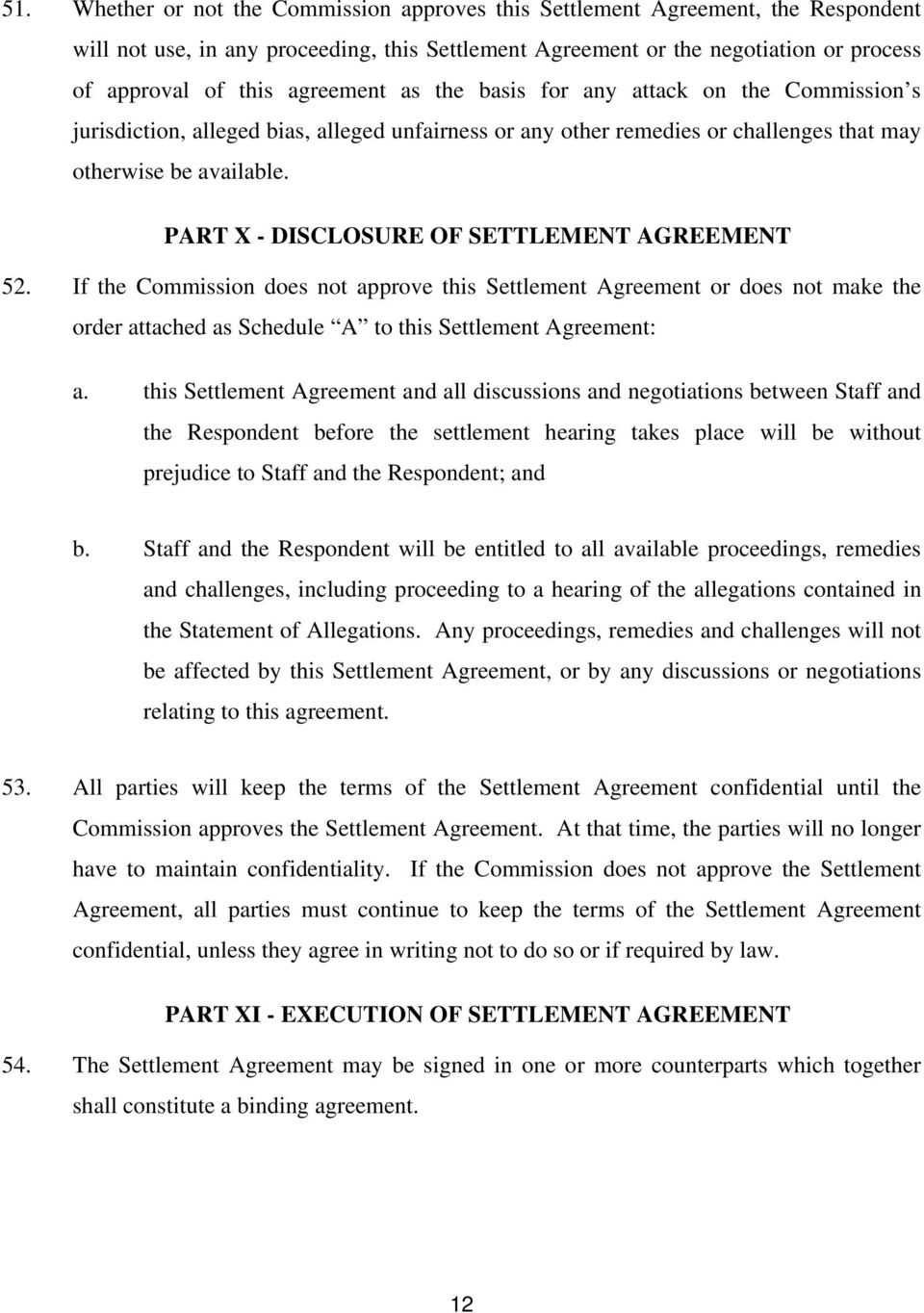 PART X - DISCLOSURE OF SETTLEMENT AGREEMENT 52. If the Commission does not approve this Settlement Agreement or does not make the order attached as Schedule A to this Settlement Agreement: a.