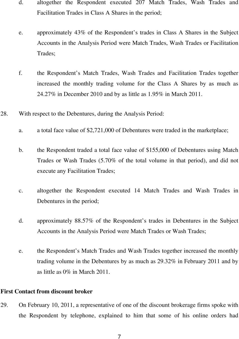 the Respondent s Match Trades, Wash Trades and Facilitation Trades together increased the monthly trading volume for the Class A Shares by as much as 24.27% in December 2010 and by as little as 1.