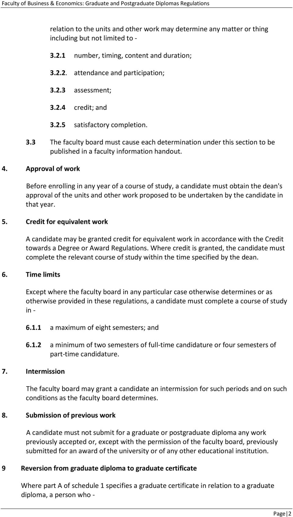 Approval of work Before enrolling in any year of a course of study, a candidate must obtain the dean's approval of the units and other work proposed to be undertaken by the candidate in that year. 5.