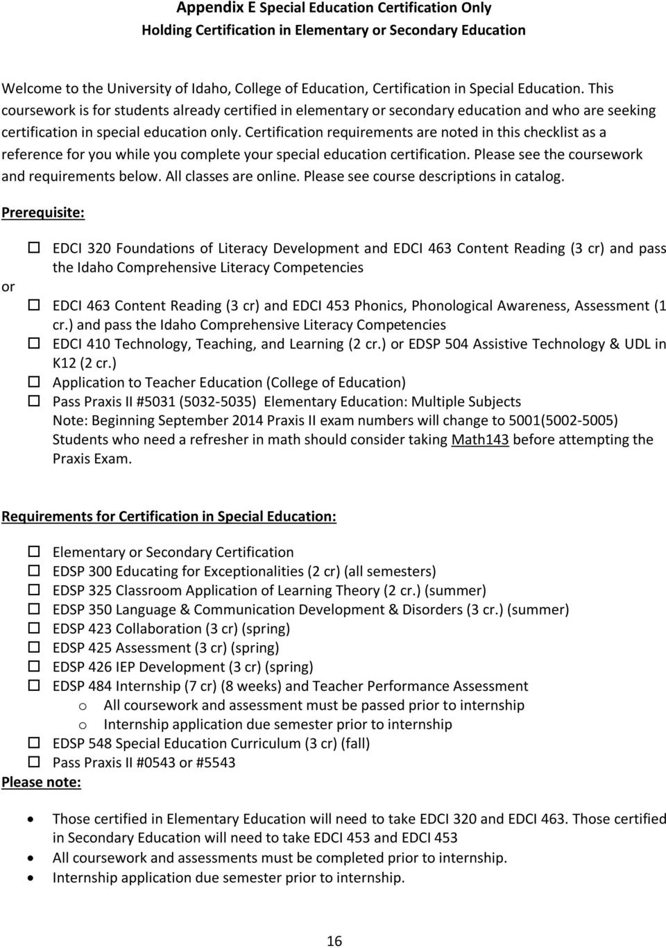 Certification requirements are noted in this checklist as a reference for you while you complete your special education certification. Please see the coursework and requirements below.