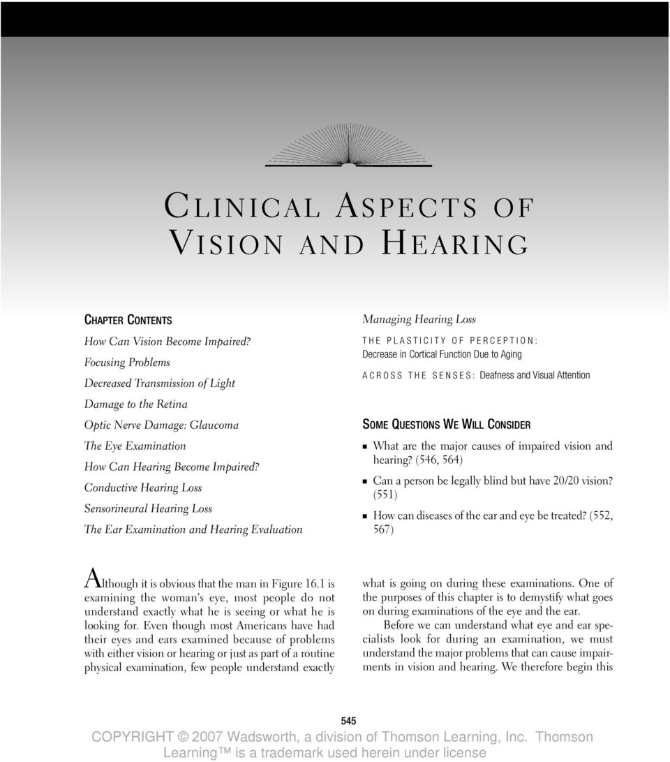 Conductive Hearing Loss Sensorineural Hearing Loss The Ear Examination and Hearing Evaluation Managing Hearing Loss THE PLASTICITY OF PERCEPTION: Decrease in Cortical Function Due to Aging ACROSS THE