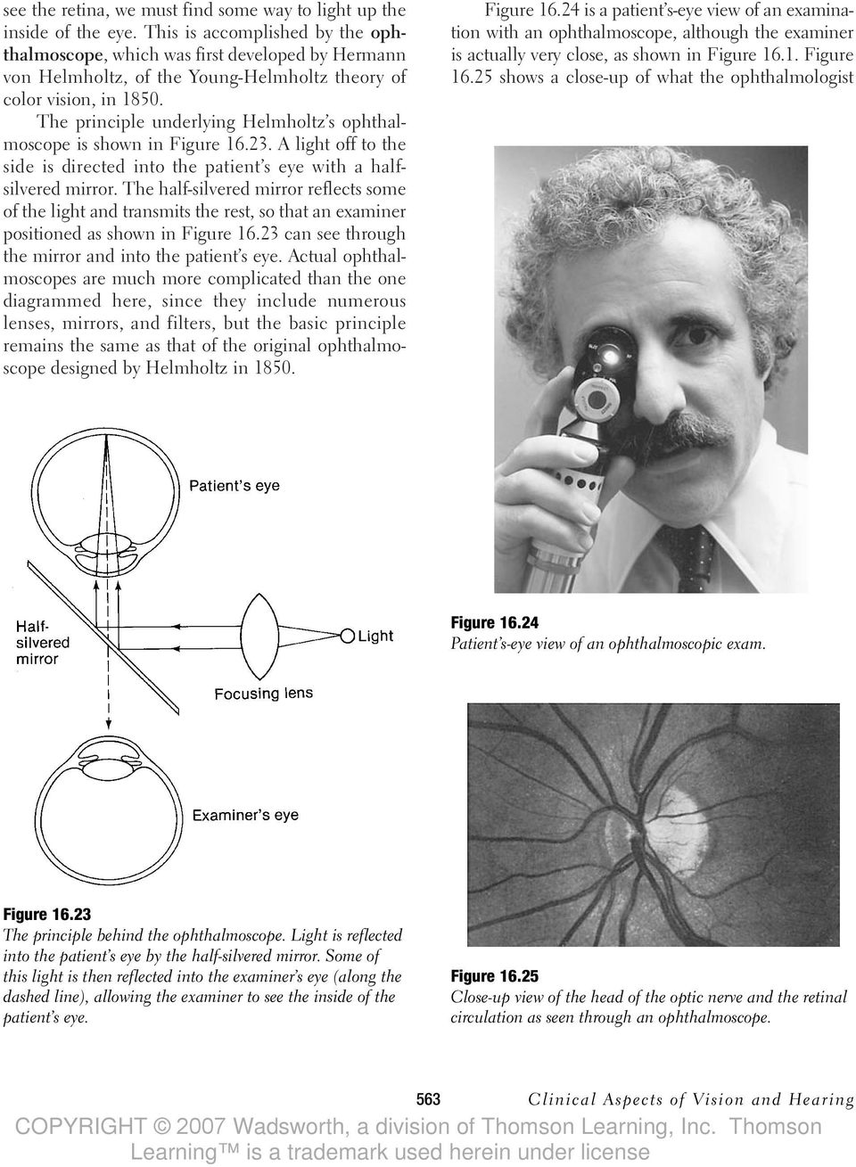 The principle underlying Helmholtz s ophthalmoscope is shown in Figure 16.23. A light off to the side is directed into the patient s eye with a halfsilvered mirror.