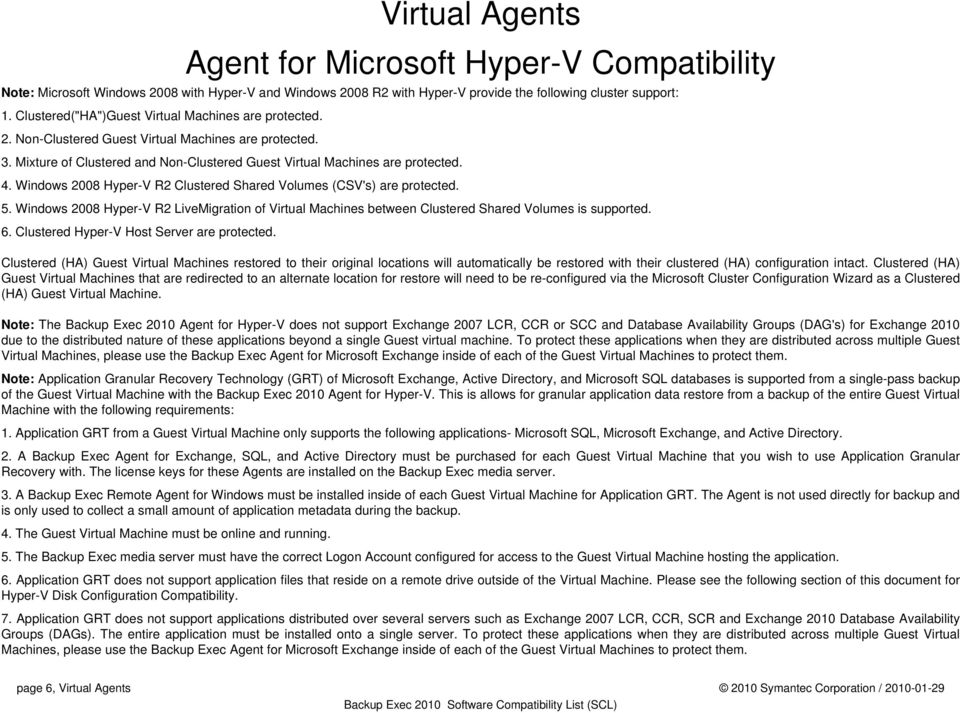 Windows 2008 Hyper-V R2 Clustered Shared Volumes (CSV's) are protected. 5. Windows 2008 Hyper-V R2 LiveMigration of Virtual Machines between Clustered Shared Volumes is supported. 6.