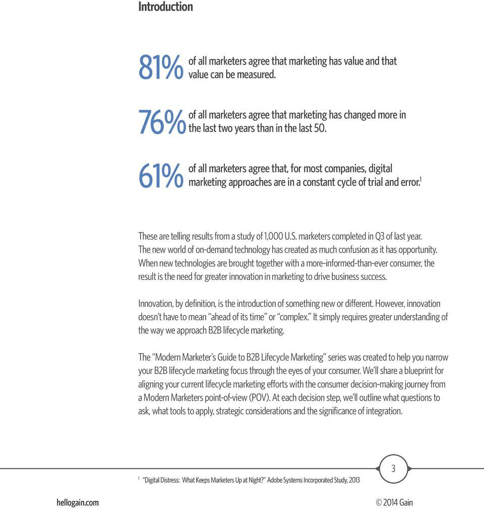of all marketers agree that, for most companies, digital marketing approaches are in a constant cycle of trial and error. 1 These are telling results from a study of 1,000 U.S.