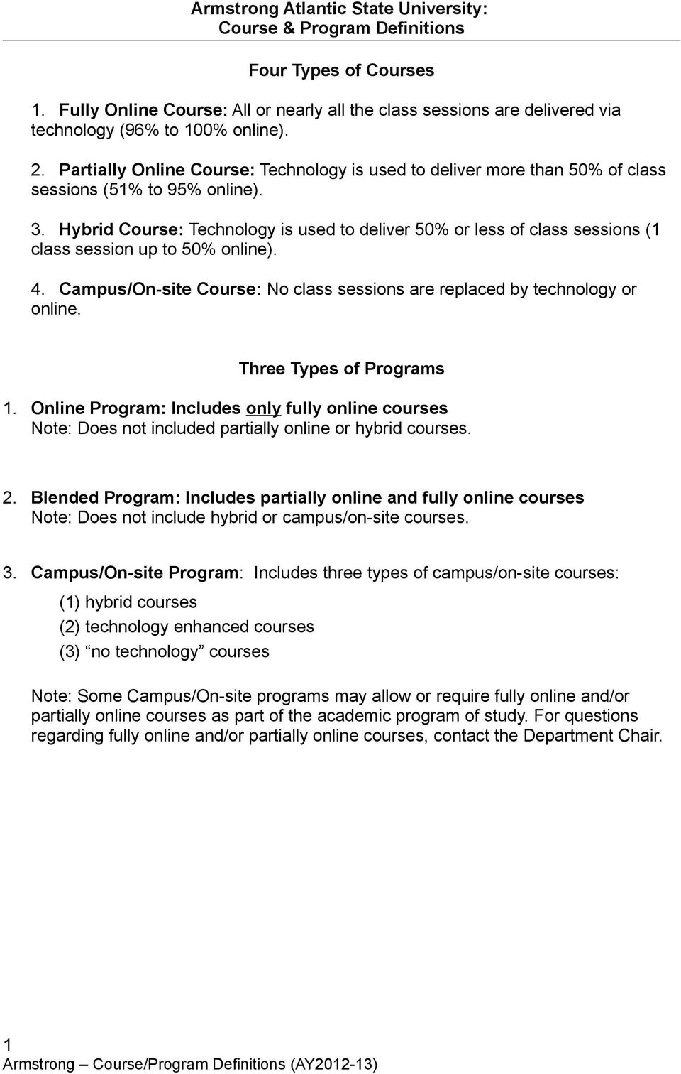 Hybrid Course: Technology is used to deliver 50% or less of class sessions (1 class session up to 50% online). 4. Campus/On-site Course: No class sessions are replaced by technology or online.